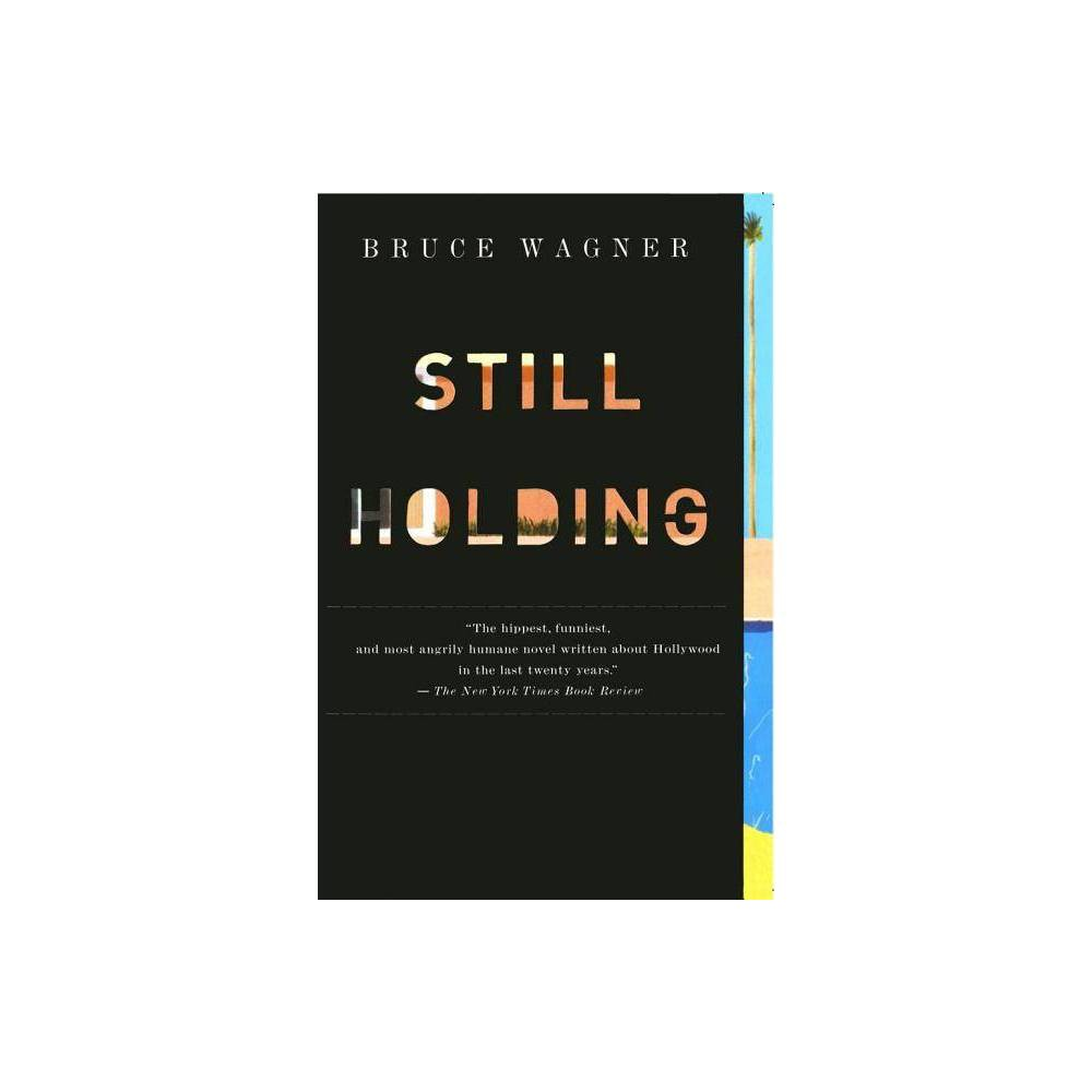 Still Holding By Bruce Wagner Paperback