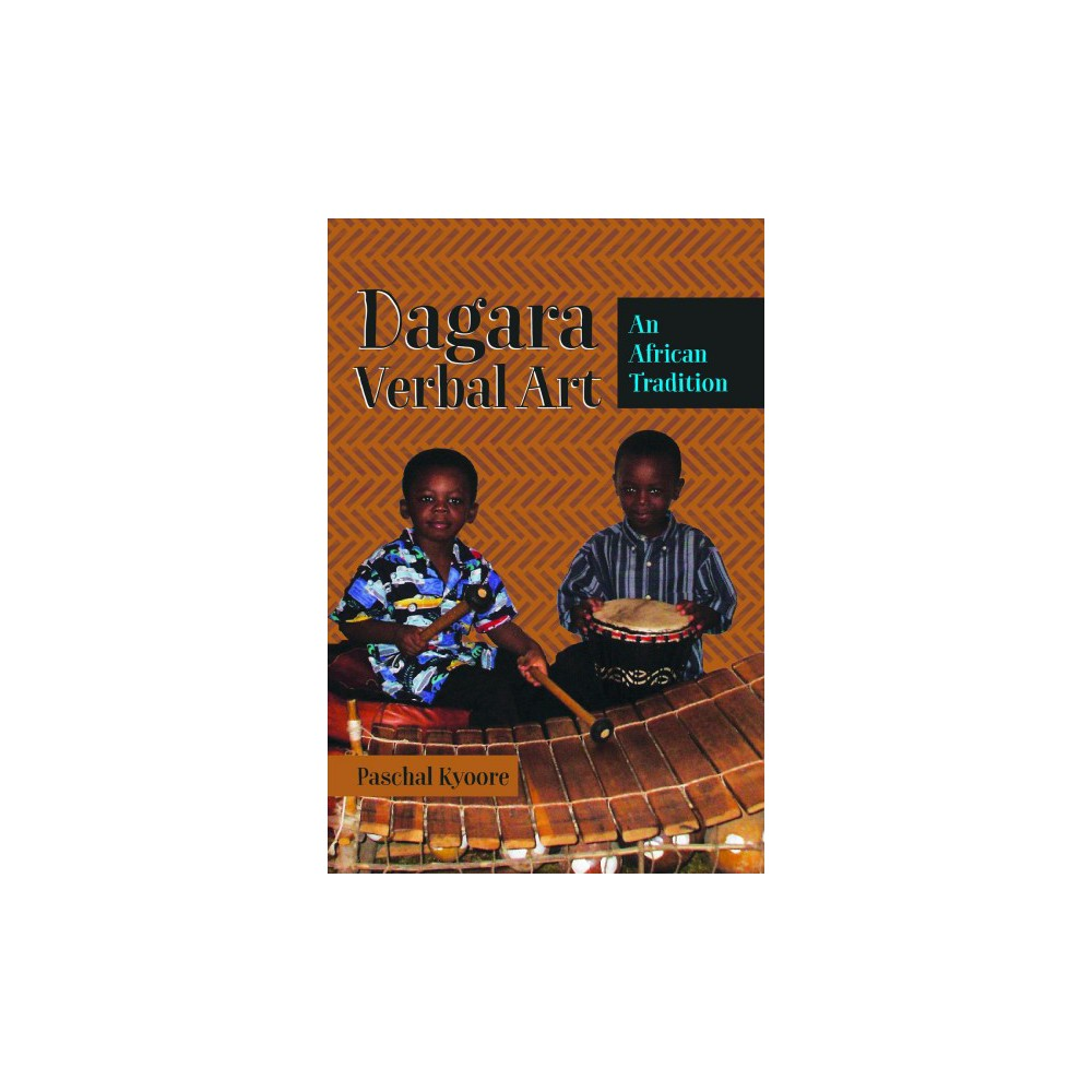 Dagara Verbal Art : An African Tradition - New by Paschal Kyoore (Hardcover)