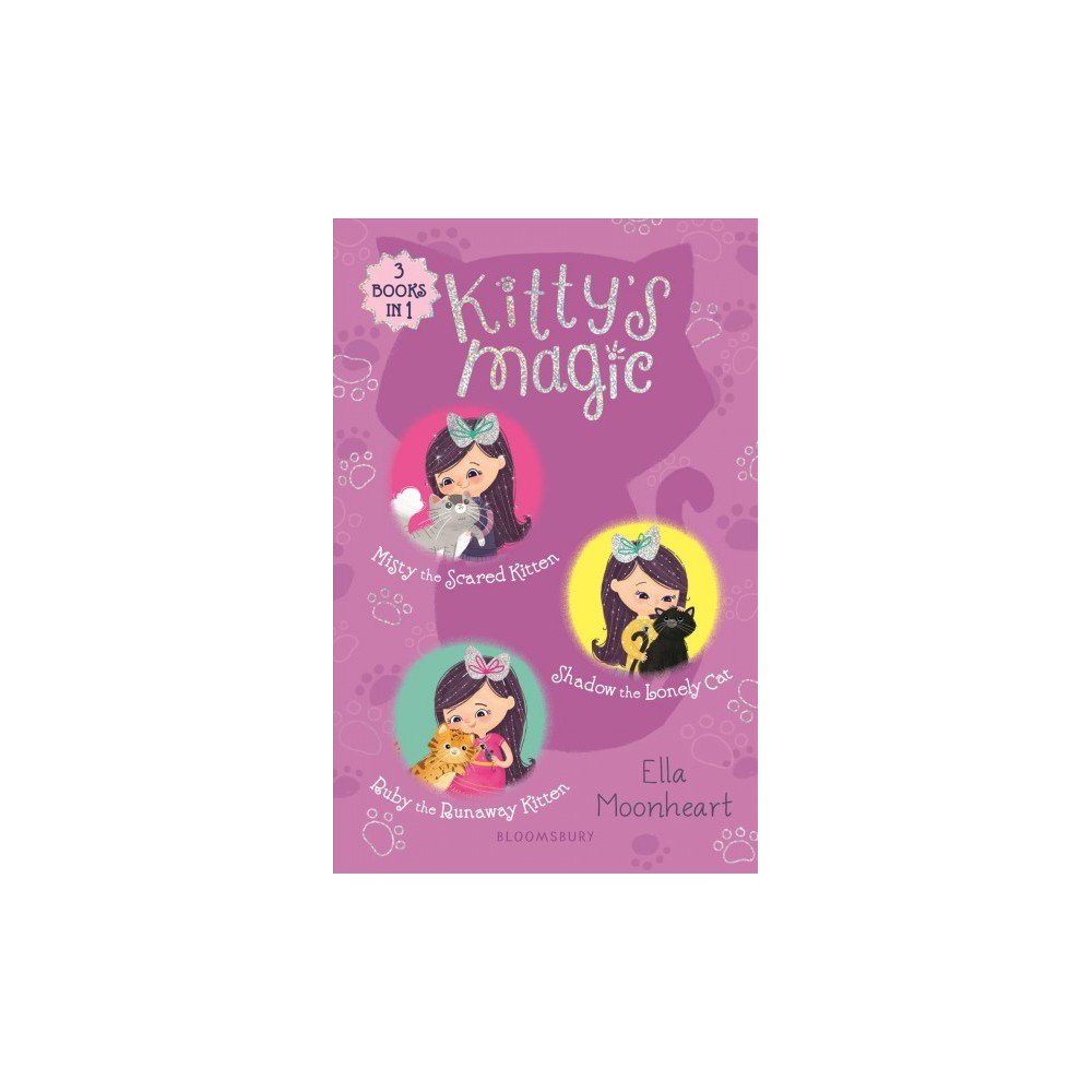 Kitty's Magic : Misty the Scared Kitten/ Shadow the Lonely Cat/ Ruby the Runaway Kitten - (Hardcover)