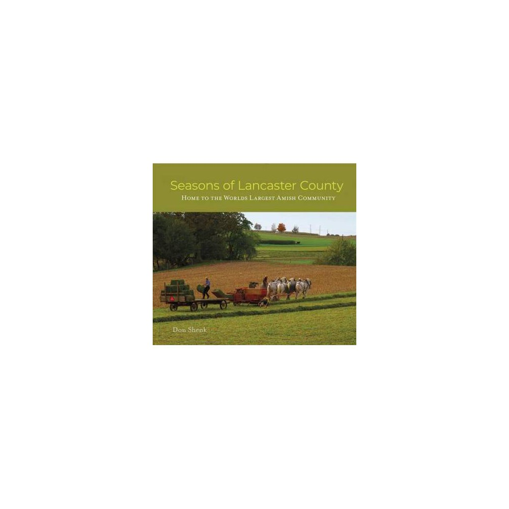 Seasons of Lancaster County : Home to the World's Largest Amish Community - by Don Shenk (Hardcover)