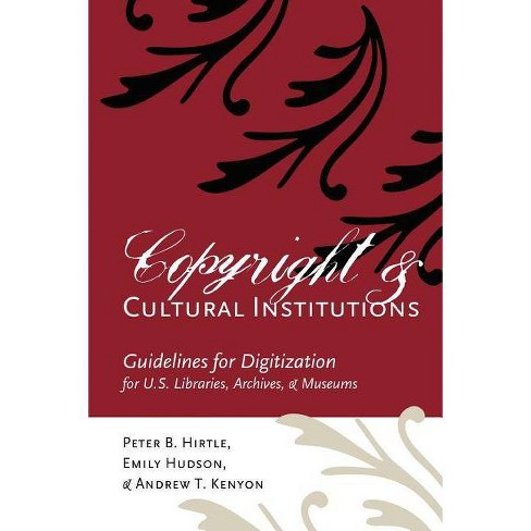 Copyright and Cultural Institutions - by  Peter B Hirtle & Emily Hudson & Andrew T Kenyon (Paperback) - image 1 of 1