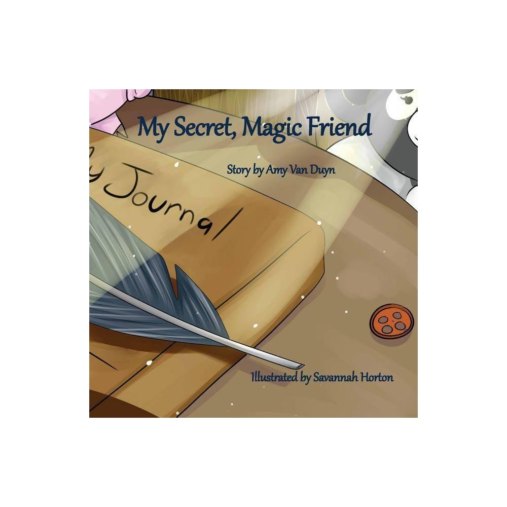 My Secret Magic Friend By Amy Van Duyn Paperback