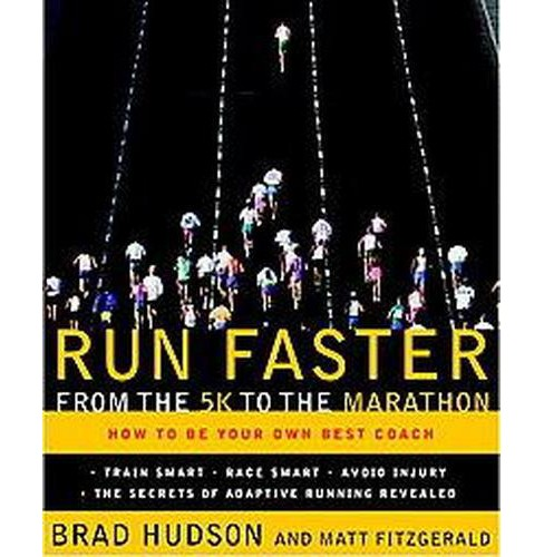 Run Faster from the 5K to the Marathon : How to Be Your Own Best Coach (Paperback) (Brad Hudson & Matt - image 1 of 1