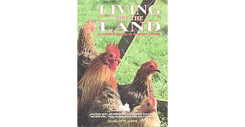 Living Off the Land : Essential Guide to Organic Living (Hardcover) (Charlotte Jarvis) - image 1 of 1