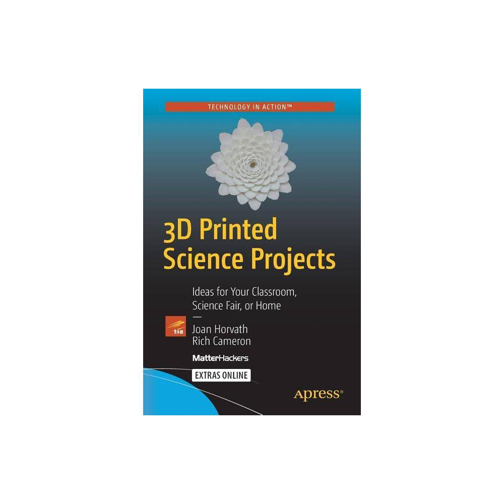 3D Printed Science Projects - by Joan Horvath & Rich Cameron (Paperback)