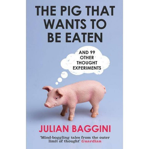 The Pig That Wants to Be Eaten - by  Julian Baggini (Paperback) - image 1 of 1