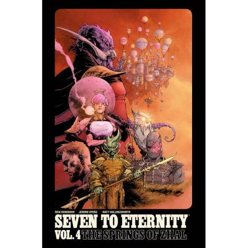 Seven to Eternity Volume 4: The Springs of Zhal - by  Rick Remender (Paperback) - image 1 of 1