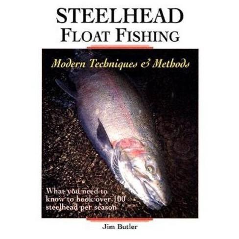 Steelhead Float Fishing - by  Jim Butler (Paperback) - image 1 of 1