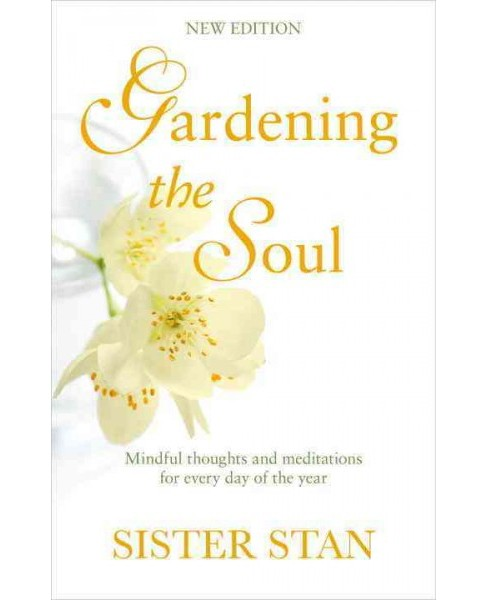 Gardening the Soul : Mindful Thoughts and Meditations for Every Day of the Year (Reissue) (Paperback) - image 1 of 1
