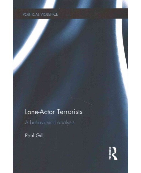 Lone-Actor Terrorists : A Behavioural Analysis (Reprint) (Paperback) (Paul Gill) - image 1 of 1