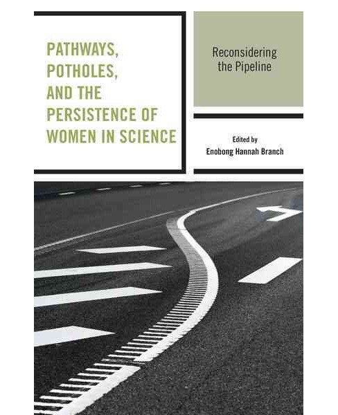 Pathways, Potholes, and the Persistence of Women in Science : Reconsidering the Pipeline -  (Paperback) - image 1 of 1