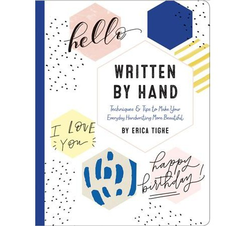 Written by Hand : Techniques & Tips to Make Your Everyday Handwriting More Beautiful -  (Hardcover) - image 1 of 1
