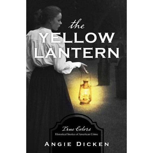 Yellow Lantern - (True Colors) by  Angie Dicken (Paperback) - image 1 of 1