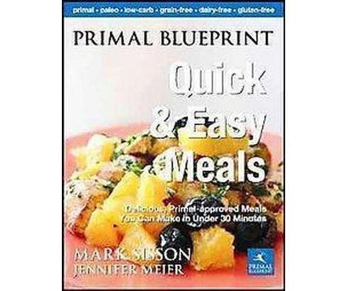 Primal Blueprint Quick & Easy Meals : Delicious, Primal-Approved Meals You Can Make in Under 30 Minutes - image 1 of 1