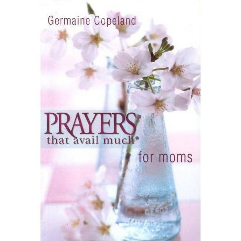 Prayers That Avail Moms P.E. - (Prayers That Avail Much (Paperback)) Abridged by  Germaine Copeland (Paperback) - image 1 of 1