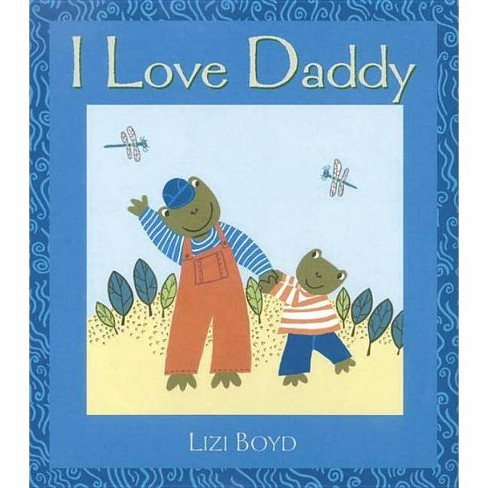 I Love Daddy - (Super Sturdy Picture Books) by  Lizi Boyd (Hardcover) - image 1 of 1