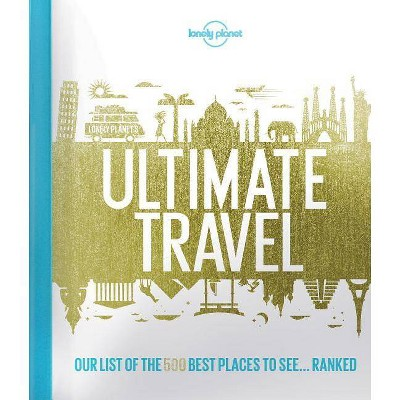 Lonely Planet Ultimate Travel : Our List of the 500 Best Places to See-Ranked (Hardcover)