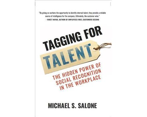 Tagging for Talent : The Hidden Power of Social Recognition in the Workplace (Hardcover) (Michael - image 1 of 1