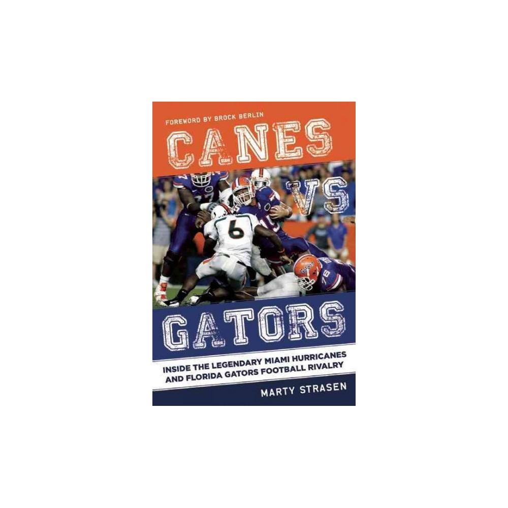 Canes Vs. Gators : Inside the Legendary Miami Hurricanes and Florida Gators Football Rivalry (Hardcover)