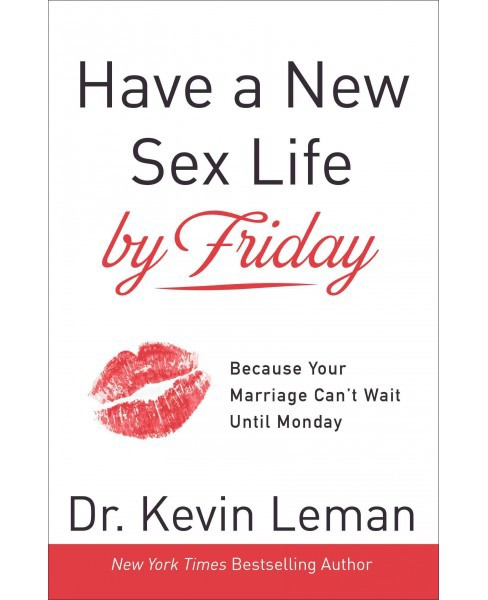 Have a New Sex Life by Friday : Because Your Marriage Can't Wait until Monday (Hardcover) (Kevin Leman) - image 1 of 1