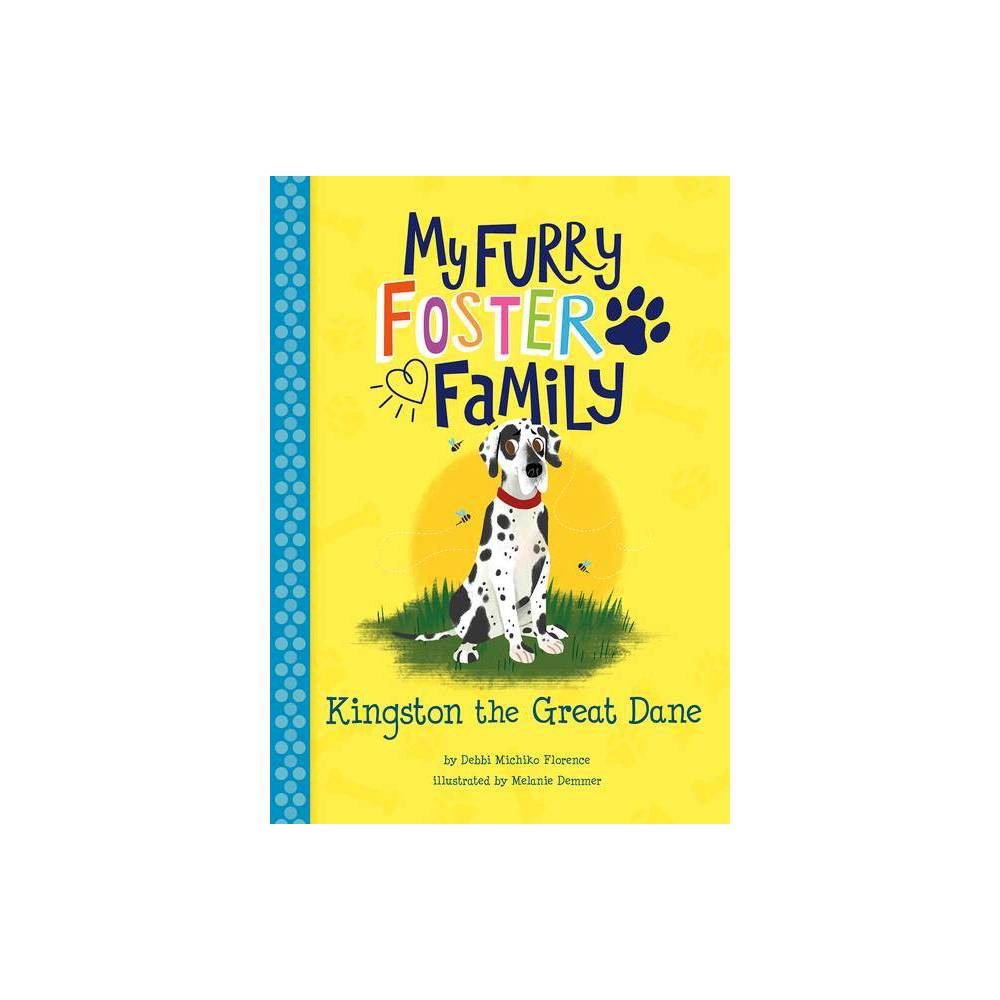 Kingston The Great Dane My Furry Foster Family By Debbi Michiko Florence Hardcover