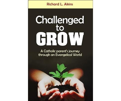 Challenged to Grow : A Catholic Parent's Journey Through an Evangelical World -  (Paperback) - image 1 of 1