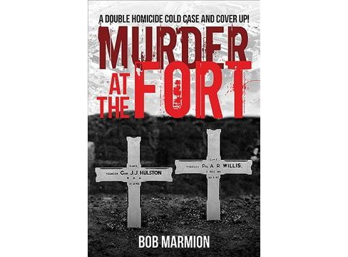 Murder at the Fort : A Double Homicide Cold Case and Cover Up! (Paperback) (Bob Marmion) - image 1 of 1