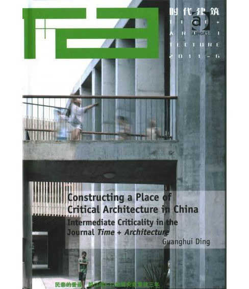 Constructing a Place of Critical Architecture in China : Intermediate Criticality in the Journal Time + - image 1 of 1