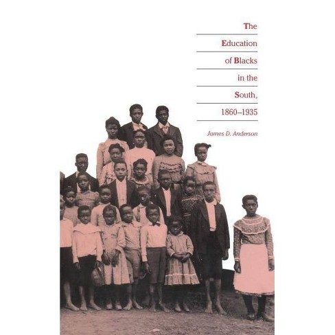 Education of Blacks in the South, 1860-1935 - by  James D Anderson (Paperback) - image 1 of 1