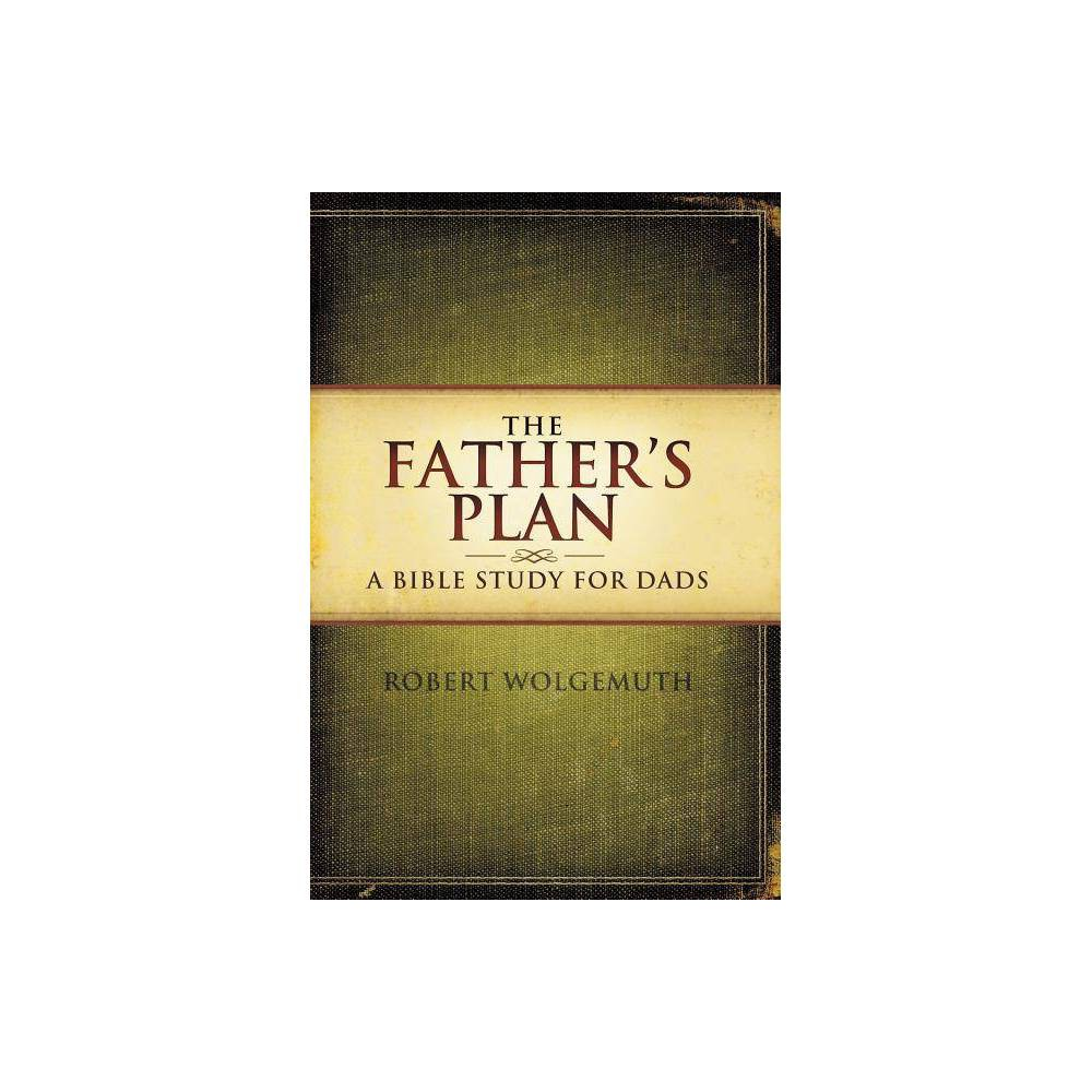 The Father S Plan By Robert Wolgemuth Paperback