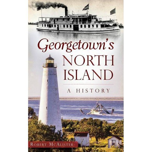 Georgetown's North Island - by  Robert McAlister (Hardcover) - image 1 of 1