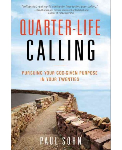Quarter-Life Calling : Pursuing Your God-Given Purpose in Your Twenties (Paperback) (Paul Sohn) - image 1 of 1