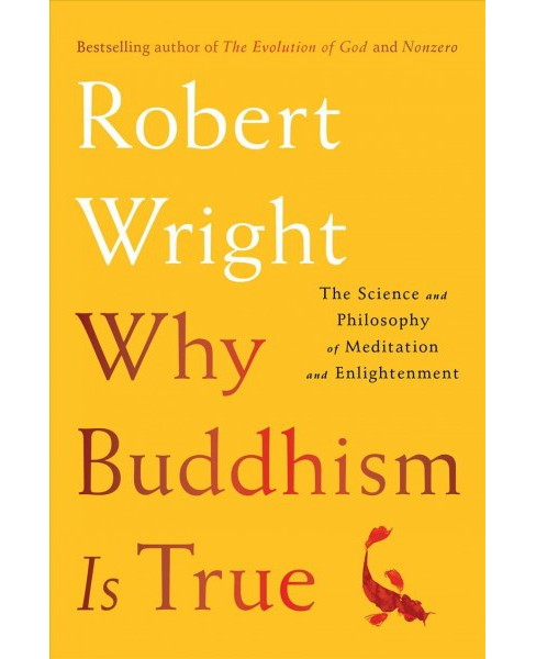 Why Buddhism Is True : The Science and Philosophy of Meditation and Enlightenment -  (Hardcover) - image 1 of 1
