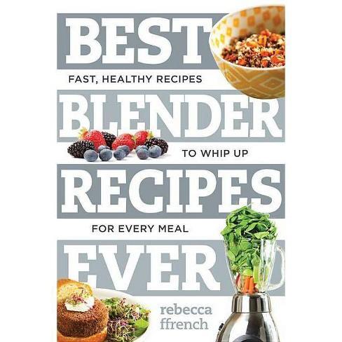 Best Blender Recipes Ever - (Best Ever) by  Rebecca Ffrench (Paperback) - image 1 of 1