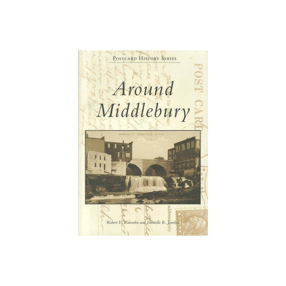 Around Middlebury Postcard History By Robert E Zaremba Danielle R Jeanloz Paperback