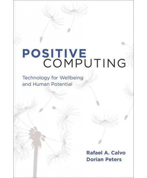 Positive Computing : Technology for Wellbeing and Human Potential (Reprint) (Paperback) (Rafael A. Calvo - image 1 of 1