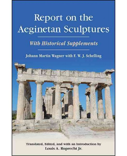Report on the Aeginetan Sculptures : With Historical Supplements (Hardcover) (Johann Martin Wagner) - image 1 of 1