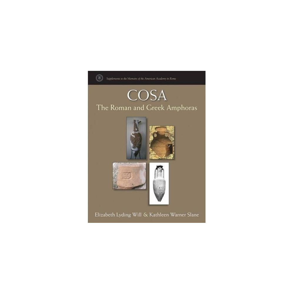 Cosa : The Roman and Greek Amphoras - by Elizabeth Lyding Will & Kathleen Warner Slane (Hardcover)