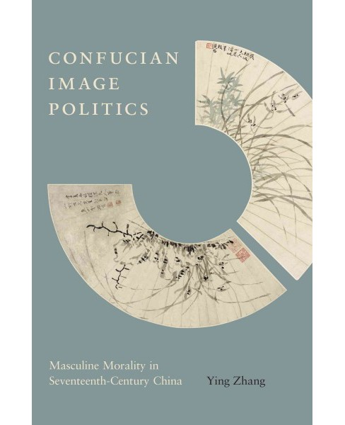 Confucian Image Politics : Masculine Morality in Seventeenth-century China (Hardcover) (Ying Zhang) - image 1 of 1