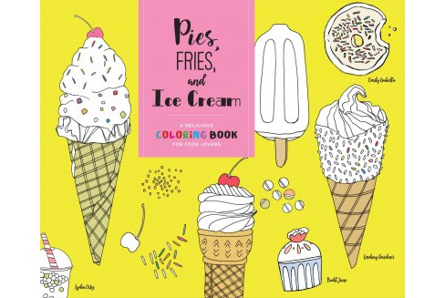 Pies, Fries, and Ice Cream : A Delicious Coloring Book for Food Lovers (Paperback) - image 1 of 1