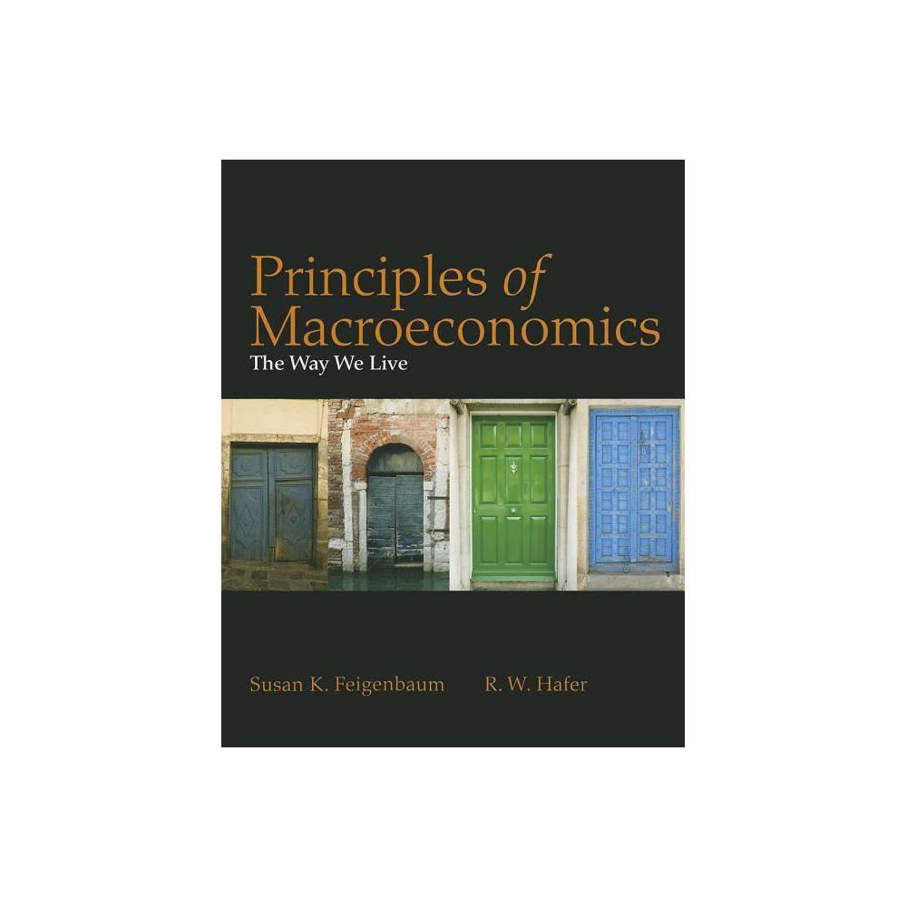 Principles of Macroeconomics - by Susan Feigenbaum & R W Hafer (Paperback)