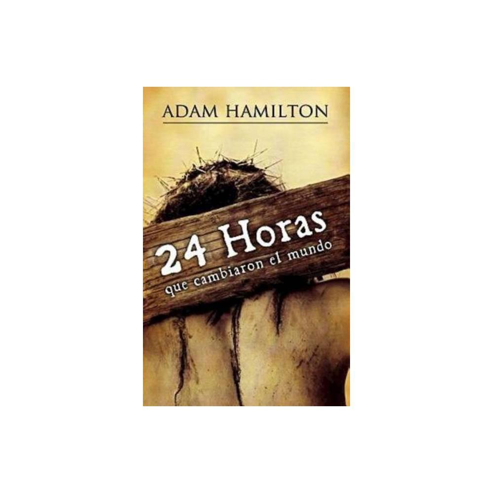 24 Horas Que Cambiaron El Mundo By Adam Hamilton Paperback