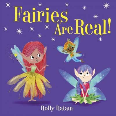 Fairies Are Real! -  BRDBK (Mythical Creatures Are Real!) by Holly Hatam (Hardcover)