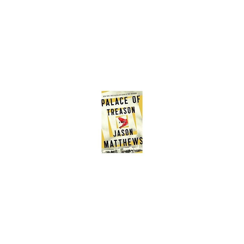 Palace of Treason - (Red Sparrow Trilogy) by Jason Matthews (Hardcover) Buy