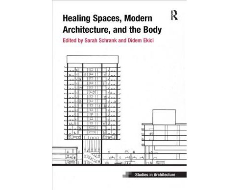 Healing Spaces, Modern Architecture, and the Body -  by Sarah Schrank & Didem  Ekici (Paperback) - image 1 of 1