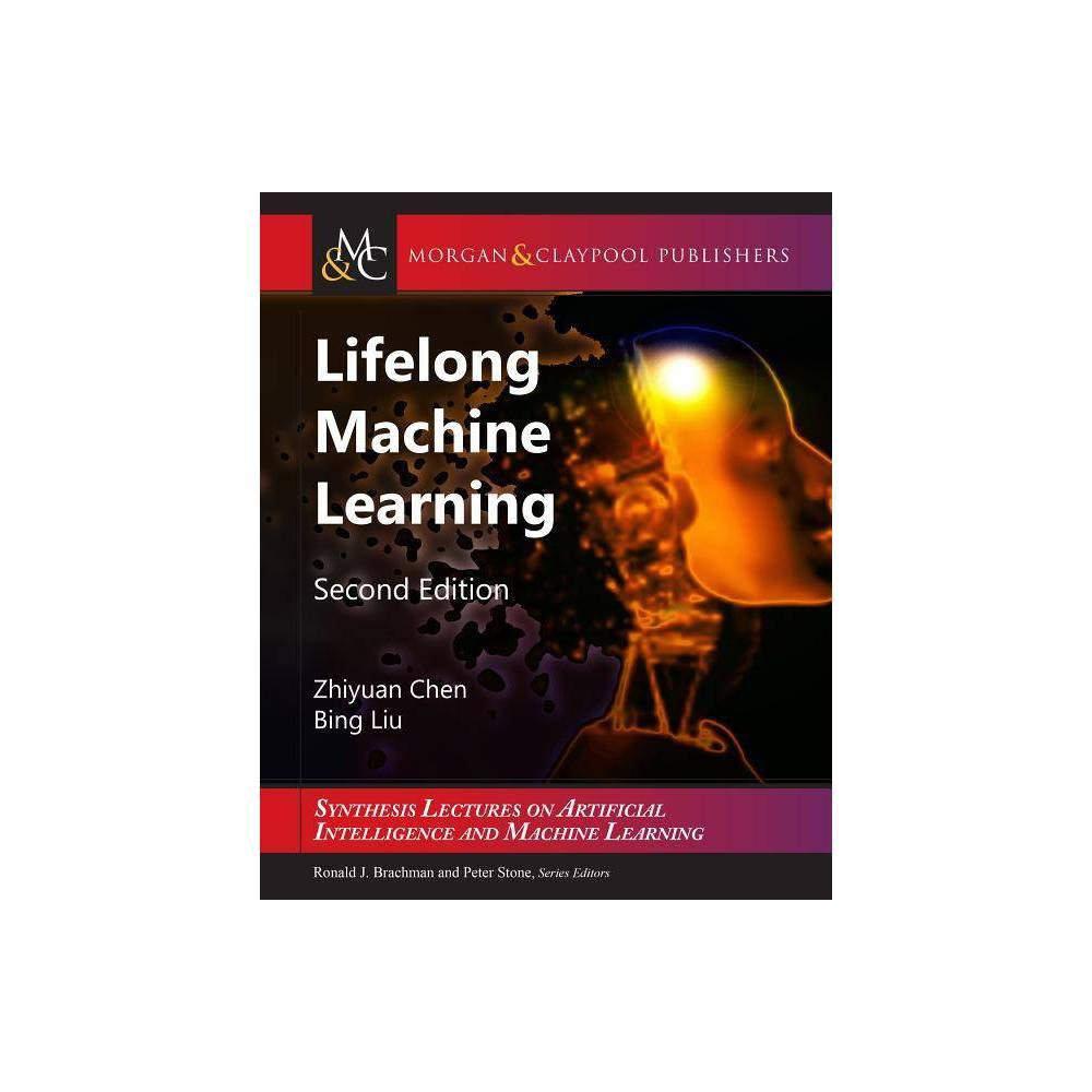 Lifelong Machine Learning Synthesis Lectures On Artificial Intelligence And Machine Le 2nd Edition By Zhiyuan Chen Bing Liu Paperback