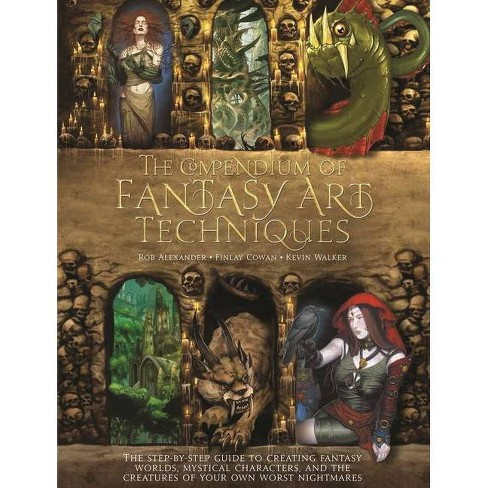 The Compendium of Fantasy Art Techniques - by  Rob Alexander & Finlay Cowan & Kevin Walker (Paperback) - image 1 of 1