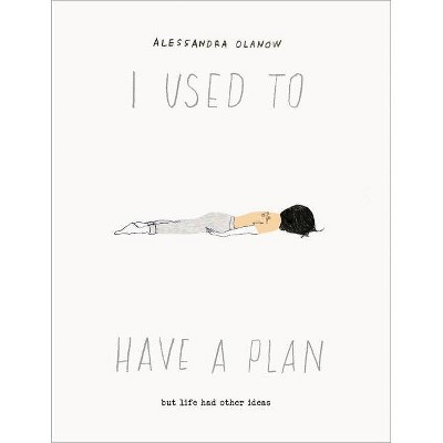 I Used to Have a Plan - by  Alessandra Olanow (Hardcover)