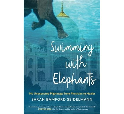 Swimming with Elephants : My Unexpected Pilgrimage from Physician to Healer (Paperback) (Sarah Bamford - image 1 of 1