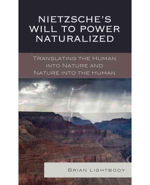 Nietzsche's Will to Power Naturalized : Translating the Human into Nature and Nature into the Human - image 1 of 1